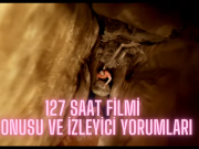127 Saat filmi konusu ve izleyici yorumları