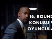 16. Round Konusu ve Oyuncuları