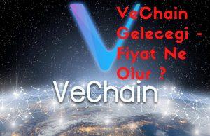 VeChain Gelecegi - Fiyat Ne Olur